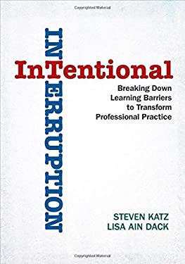 Intentional Interruption: Breaking Down Learning Barriers to Transform Professional Practice 9781412998796