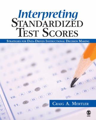 Interpreting Standardized Test Scores: Strategies for Data-Driven Instructional Decision Making 9781412937184
