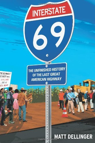 Interstate 69: The Unfinished History of the Last Great American Highway 9781416542490