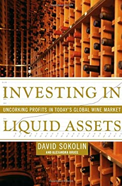 Investing in Liquid Assets: Uncorking Profits in Today's Global Wine Market 9781416550174