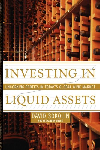Investing in Liquid Assets: Uncorking Profits in Today's Global Wine Market 9781416550181