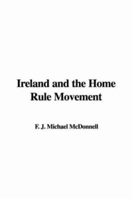 Ireland and the Home Rule Movement 9781414256443