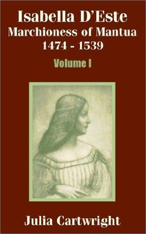 Isabella D'Este: Marchioness of Mantua 1474 - 1539 (Volume One) 9781410203298