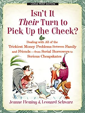 Isn't It Their Turn to Pick Up the Check?: Dealing with All of the Trickiest Money Problems Between Family and Friends - From Serial Borrowers to Seri 9781410410610