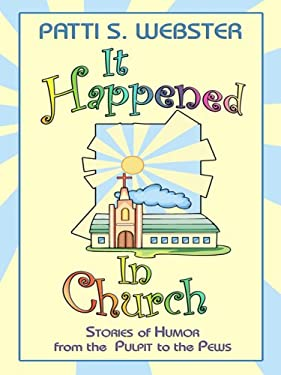 It Happened in Church: Stories of Humor from the Pulpit to the Pews 9781410411860