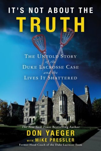 It's Not about the Truth: The Untold Story of the Duke Lacrosse Case and the Lives It Shattered 9781416551461