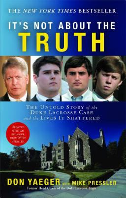 It's Not about the Truth: The Untold Story of the Duke Lacrosse Case and the Lives It Shattered 9781416551492