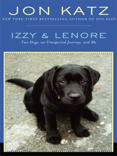 Izzy & Lenore: Two Dogs, an Unexpected Journey, and Me 9781410408730