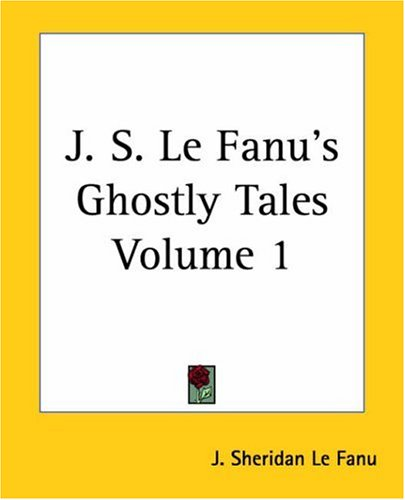 J. S. Le Fanu's Ghostly Tales, Volume 1 9781419127007
