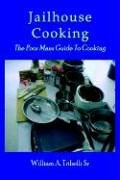 Jailhouse Cooking: The Poor Mans Guide to Cooking 9781414008318