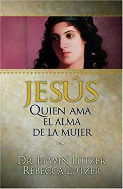 Jesus: Quien Ama el Alma de la Mujer = Jesus, Lover of a Woman's Soul 9781414310299