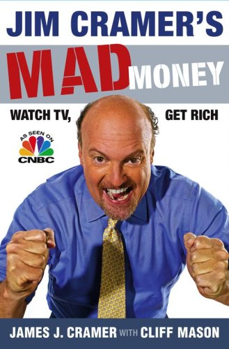 Jim Cramer's Mad Money: Watch TV, Get Rich 9781416537908
