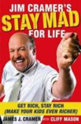 Jim Cramer's Stay Mad for Life: Get Rich, Stay Rich (Make Your Kids Even Richer) 9781416558859