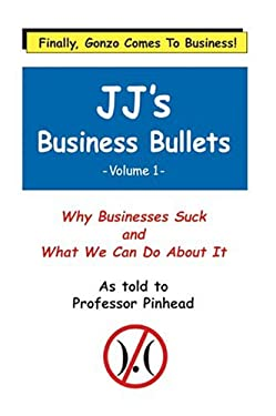 Jj's Business Bullets -Volume 1: Why Businesses Suck and What We Can Do about It 9781410735379