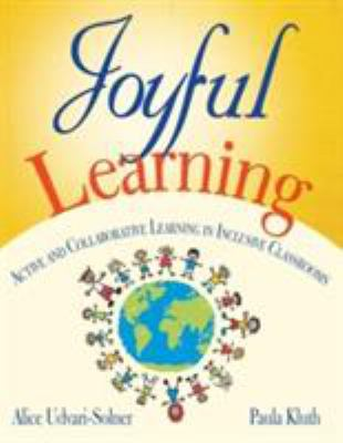 Joyful Learning: Active and Collaborative Learning in Inclusive Classrooms 9781412941747