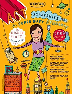 Kaplan ACT Strategies for Super Busy Students: 15 Simple Steps for Students Who Don't Want to Spend Their Whole Lives Preparing for the Test 9781419551604