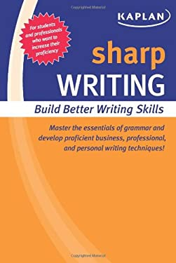 Kaplan Sharp Writing: Building Better Writing Skills 9781419550379