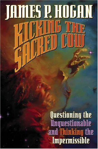 Kicking the Sacred Cow: Questioning the Unquestionable and Thinking the Impermissible 9781416520733