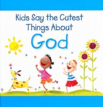 Kids Say the Cutest Things about God 9781412797184