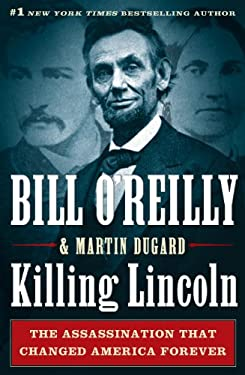 Killing Lincoln: The Shocking Assassination That Changed America Forever 9781410443007