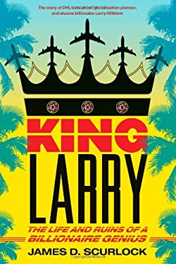 King Larry: The Life and Ruins of a Billionaire Genius 9781416589228