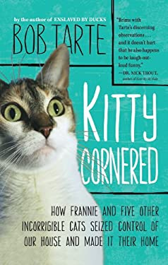 Kitty Cornered: How Frannie and Five Other Incorrigable Cats Seized Control of Our House and Made It Their Home 9781410449634