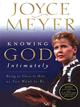 Knowing God Intimately: Being as Close to Him as You Want to Be 9781410401496
