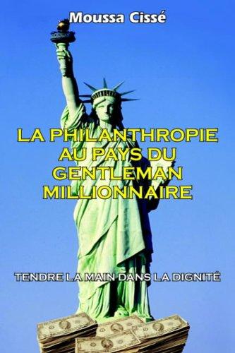 La Philanthropie Au Pays Du Gentleman Millionnaire: Tendre La Main Dans La Dignit 9781418405984