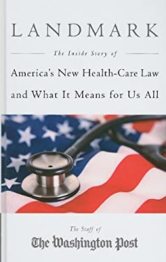 Landmark: The Inside Story of America's New Health-Care Law and What It Means for Us All 9781410428998