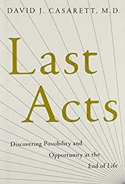 Last Acts: Discovering Possibility and Opportunity at the End of Life 9781416580379