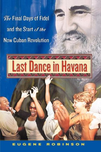 Last Dance in Havana: The Final Days of Fidel and the Start of the New Cuban Revolution 9781416568261