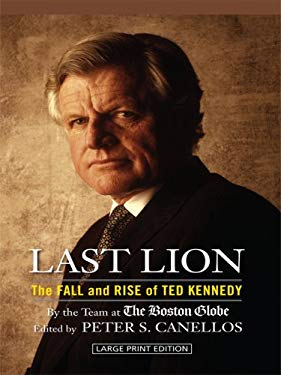 Last Lion: The Fall and Rise of Ted Kennedy 9781410415035