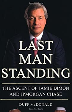 Last Man Standing: The Ascent of Jamie Dimon and Jpmorgan Chase 9781416599531