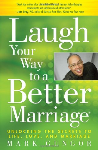 Laugh Your Way to a Better Marriage: Unlocking the Secrets to Life, Love, and Marriage 9781416558798