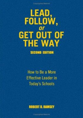 Lead, Follow, or Get Out of the Way: How to Be a More Effective Leader in Today's Schools 9781412915847