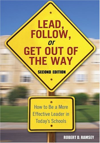 Lead, Follow, or Get Out of the Way: How to Be a More Effective Leader in Today's Schools 9781412915854