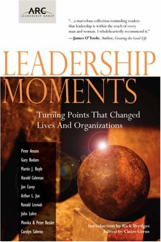 Leadership Moments: Turning Points That Changed Lives and Organizations 9781412099646