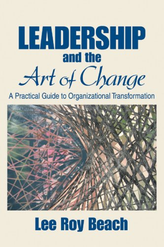 Leadership and the Art of Change: A Practical Guide to Organizational Transformation 9781412913829