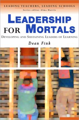 Leadership for Mortals: Developing and Sustaining Leaders of Learning 9781412900546