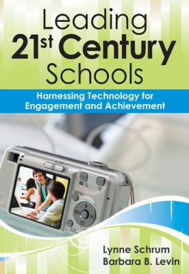 Leading 21st Century Schools: Harnessing Technology for Engagement and Achievement 9781412972956