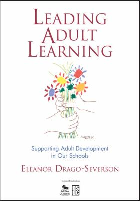 Leading Adult Learning: Supporting Adult Development in Our Schools 9781412950725