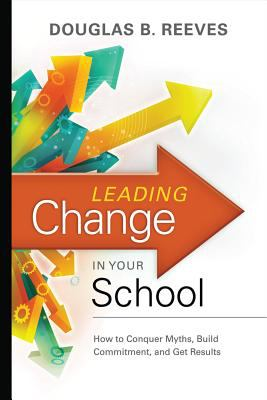 Leading Change in Your School: How to Conquer Myths, Build Commitment, and Get Results 9781416608080