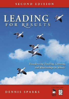 Leading for Results: Transforming Teaching, Learning, and Relationships in Schools 9781412949705