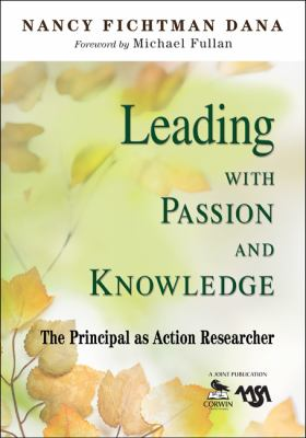 Leading with Passion and Knowledge: The Principal as Action Researcher 9781412967051