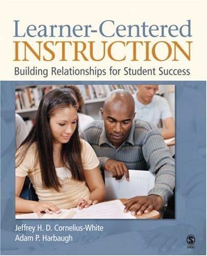 Learner-Centered Instruction: Building Relationships for Student Success 9781412954983