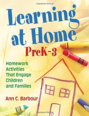 Learning at Home, PreK-3: Homework Activities That Engage Children and Families 9781412963282