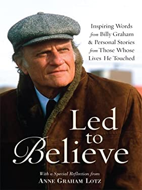 Led to Believe: Inspiring Words from Billy Graham & Personal Stories from Those Whose Lives He Touched 9781410411587