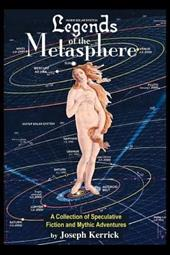 Legends of the Metasphere: A Collection of Speculative Fiction and Mythic Adventures 6178674