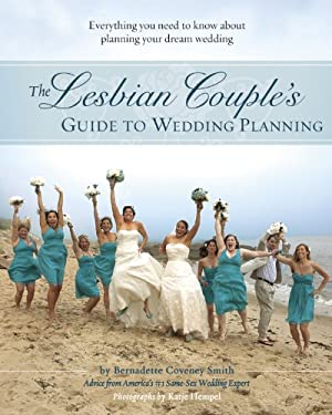 Lesbian Couple's Guide to Wedding Planning : Everything You Need to Know about Planning Your Dream Wedding