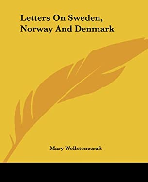 Letters on Sweden, Norway and Denmark 9781419129964